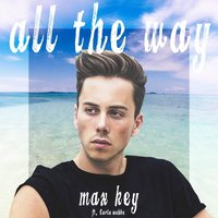 All the Way — Max Key