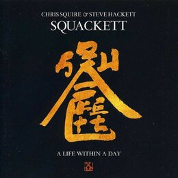 A Life Within a Day — Steve Hackett, Chris Squire, Squackett