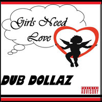 Girls Need Love — Dub Dollaz