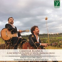 Camelia Blanca: A Day with the Flower of South American Music — Aneis Guitar Duo, Antonino Ielo, Giordano Brandini, Giordano Brandini, Antonino Ielo, Aneis Guitar Duo