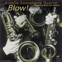 Blow! — Джордж Гершвин, Samuel Barber, Джон Кейдж, Elliot Carter, Perry Goldstein, Aurelia Saxophone Quartet, David Dramm, Michael Tork