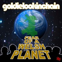 Fear of a Welsh Planet — Goldie Lookin Chain