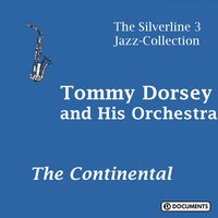 The Continental — Tommy Dorsey, Tommy Dorsey And His Orchestra