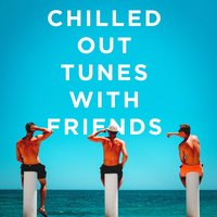 Chilled Out Tunes With Friends — сборник