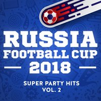 Russia - Football Cup - 2018 - Super Party Hits - Vol. 2 — сборник
