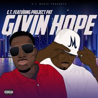 Givin' hope — Project Pat, E.T.