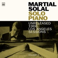 Martial Solal. Solo Piano. Unreleased 1966 Los Angeles Sessions Volume 1 — Martial Solal