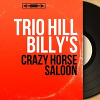 Crazy Horse Saloon — Trio Hill Billy's