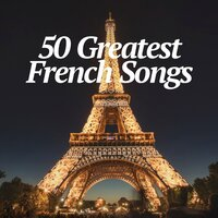 50 Greatest French Songs - Les 50 Plus Grandes Chansons Françaises — сборник