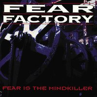 Fear Is The Mind Killer — Fear Factory