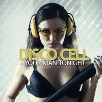 Your Man Tonight — Disco Cell