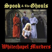 Whitechapel Murders — Spook And The Ghouls, The Ghouls, Spook