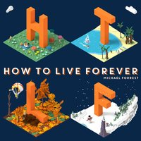 How to Live Forever — Michael Forrest