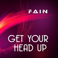 Get Your Head Up — Fain
