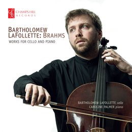 Brahms: Works for Cello and Piano — Bartholomew Lafollette, Caroline Palmer, Иоганнес Брамс