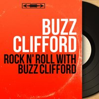 Rock n' Roll with Buzz Clifford — Buzz Clifford