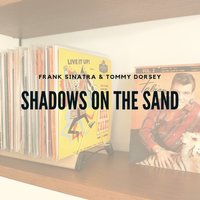 Shadows On the Sand — Frank Sinatra, Tommey Dorsey and his Orchestra