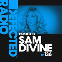 Defected Radio Episode 136 (hosted by Sam Divine) — Defected Radio