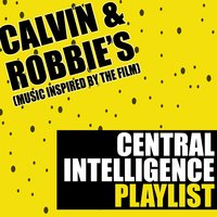 Calvin & Robbie's Central Intelligence Playlist (Music Inspired by the Film) — Fandom