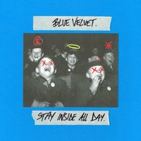 Stay Inside All Day — Blue Velvet