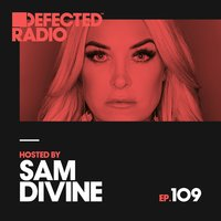 Defected Radio Episode 109 (hosted by Sam Divine) — Defected Radio