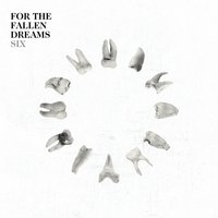 Six — For The Fallen Dreams