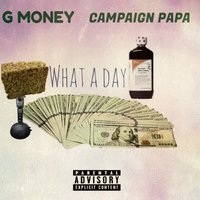 What a Day — G Money, Campaign Papa
