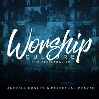 Worship Culture: The Perpetual EP — Jarrell Hosley & Perpetual Prayze
