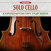 Solo Cello: Contemporary Pop Hits — Trevor Exter, Solo Sounds