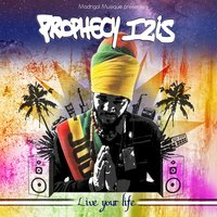 Live Your Life — Foodj Madrigal Presents Prophecy Izis