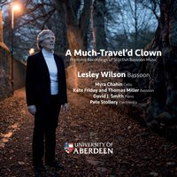 A Much Travel'd Clown: Première Recordings of Scottish Bassoon Music — Thomas Miller, Pete Stollery, David J. Smith, Lesley Wilson, Kate Friday, Myra Chahin