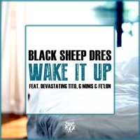 Wake It Up — Black Sheep Dres, Devastating Tito, G MiMs, Fe'lon