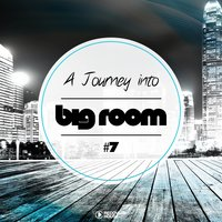 A Journey Into Big Room, Vol. 7 — сборник