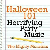 Halloween 101 - Horrifying Party Music — The Mighty Monsters