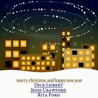 Merry Christmas and Happy New Year - The Christmas Songs — Dick Leibert, Jesse Crawford, Rita Ford, Irving Berlin, Феликс Мендельсон, Франц Грубер