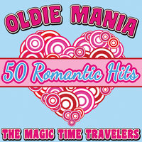 Oldie Mania: 50 Romantic Hits — The Magic Time Travelers