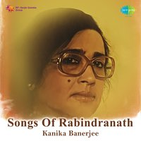 Songs of Rabindranath - Kanika Banerjee — Kanika Banerjee