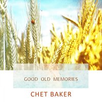 Good Old Memories — Chet Baker