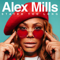 Stayed Too Long — Alex Mills