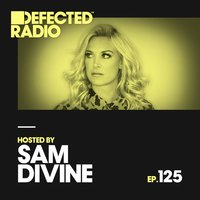 Defected Radio Episode 125 (hosted by Sam Divine) — Defected Radio