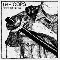 First Offense — The Cops
