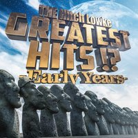 Greatest Hits!? -Early Years- — THE Hitch Lowke