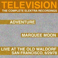 Marquee Moon/Adventure/Live At The Waldorf [The Complete Elektra Recordings Plus Liner Notes] — Television