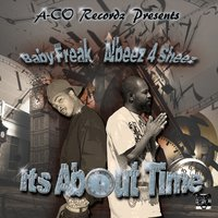 It's About Time — Albeez 4 Sheez, Baby Freak