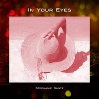 In Your Eyes — Stephanie Sante