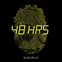 48HRS — Disciples
