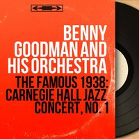 The Famous 1938: Carnegie Hall Jazz Concert, No. 1 — Benny Goodman and His Orchestra