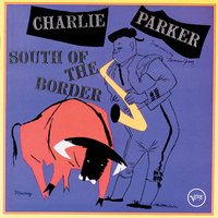 South Of The Border — Charlie Parker