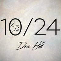 10 / 24 (Love Me) — Don Hill