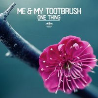 One Thing — Me & My Toothbrush